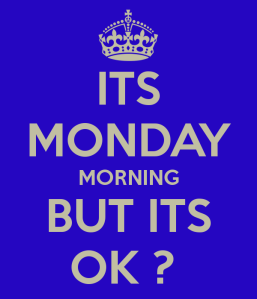 its-monday-morning-but-its-ok